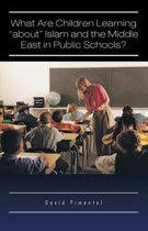 """What Are Children Learning """"About"""" Islam and the Middle East in Public Schools?"""