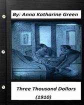Three Thousand Dollars (1910) by Anna Katharine Green (Original Classics)