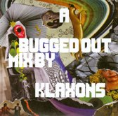 A Bugged Out Mix -Klaxons