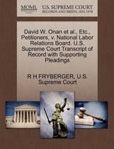 David W. Onan Et Al., Etc., Petitioners, V. National Labor Relations Board. U.S. Supreme Court Transcript of Record with Supporting Pleadings