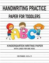Kindergarten writing paper with lines for ABC kids: Handwriting Practice Paper For Toddlers 120 Blank Writing Pages For Students Learning to Write Let