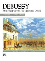 Debussy -- An Introduction to His Piano Music