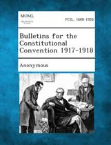 Bulletins for the Constitutional Convention 1917-1918