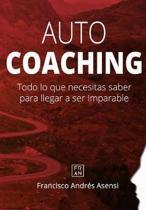 Autocoaching: Todo lo que necesitas saber para llegar a ser imparable