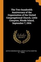 The Two-Hundredth Anniversary of the Organization of the United Congregational Church, Little Compton, Rhode Island, September 7, 1904