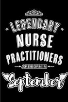 Legendary Nurse Practitioners are born in September: Blank Lined Nurse Practitioner Journal Notebooks Diary as Appreciation, Birthday, Welcome, Farewe