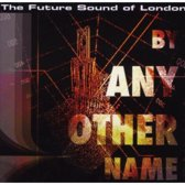 Future Sound Of London - By Any Other Name