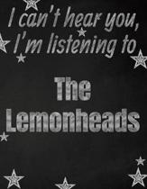 I can't hear you, I'm listening to The Lemonheads creative writing lined notebook: Promoting band fandom and music creativity through writing...one da