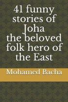 41 Funny Stories of Joha the Beloved Folk Hero of the East