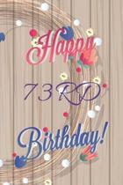 Happy 73rd Birthday: 73rd Birthday Gift / Journal / Notebook / Diary / Unique Greeting & Birthday Card Alternative
