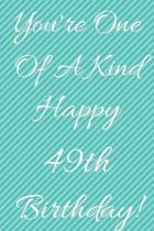 You're One Of A Kind Happy 49th Birthday: Funny 49th Birthday Gift Journal / Notebook / Diary Quote (6 x 9 - 110 Blank Lined Pages)