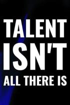 Talent Isn't All There Is