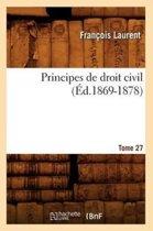 Principes de Droit Civil. Tome 27 ( d.1869-1878)