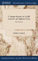 L'Attaque Du Pont: Ou, La Fille RetrouvÏ&Iquest;&Frac12;E: Par Alphonse Lorry; Tome TroisiÏ&Iquest;&Frac12;Me
