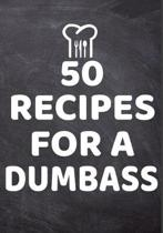50 Recipes For A Dumb Ass: 50 Page Funny Blank Recipe Journal