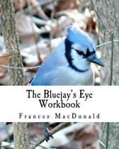 The Bluejay's Eye Workbook