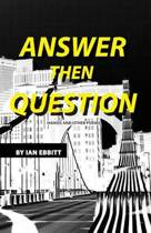 Answer Then Question