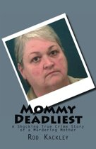Mommy Deadliest: A Shocking True Crime Story of a Murdering Mother