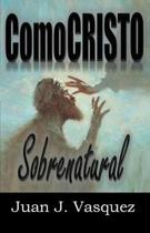 Como Cristo Sobrenatural