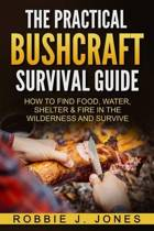 The Practical Bushcraft Survival Guide