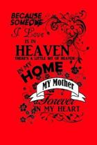 Because Someone I Love Is in Heaven Thee's a Little Bit of Heaven in My Home My Mother Forever in My Heart