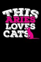 This Aries Loves Cats Notebook: 100 Wide Ruled Lined Pages