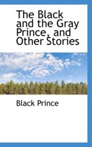 The Black and the Gray Prince, and Other Stories