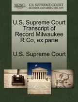 U.S. Supreme Court Transcript of Record Milwaukee R Co, Ex Parte