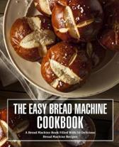 The Easy Bread Machine Cookbook