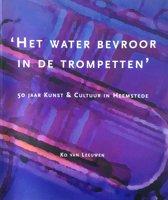 Het water bevroor in de trompetten - 50 jaar Kunst & Cultuur in Heemstede