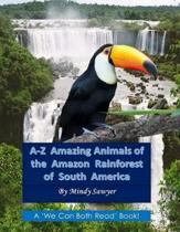 A-Z Amazing Animals of the Amazon Rainforest of South America