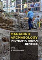 Managing Archaeology in Dynamic Urban Centres