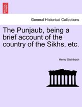 The Punjaub, Being a Brief Account of the Country of the Sikhs, Etc.