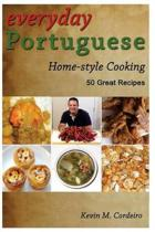 Everyday Portuguese Home-Style Cooking - 50 Great Recipes