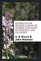 Letters on the True Relations of Church and State to Schools and Colleges