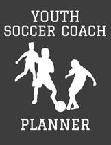Youth Soccer Coach Planner: 2019-2020 Playbook, Roster, and Organizer