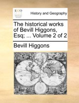 The Historical Works of Bevill Higgons, Esq; ... Volume 2 of 2
