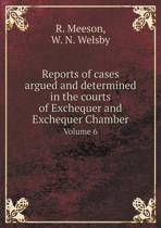 Reports of Cases Argued and Determined in the Courts of Exchequer and Exchequer Chamber Volume 6