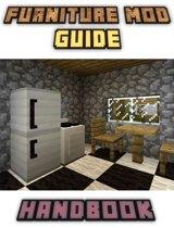 Furniture Mod Guide Handbook Tips, Tricks, and Hints (An Unofficial Minecraft Book)