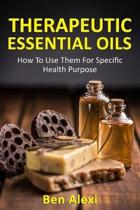 Therapeutic Essential Oils: How to Use Them for Specific Health Purpose