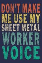 Don't Make Me Use My Sheet Metal Worker Voice: Funny Vintage Coworker Gifts Journal