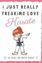 I Just Really Freaking Love Karate. Is That OK With You?