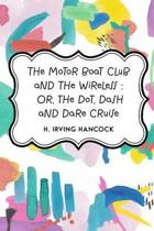 9781153812573 - H. Irving Hancock - The Motor Boat Club And The Wireless Or,