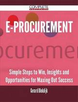 E-Procurement - Simple Steps to Win, Insights and Opportunities for Maxing Out Success