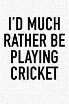I'd Much Rather Be Playing Cricket
