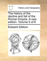 The History of the Decline and Fall of the Roman Empire. a New Edition. Volume 5 of 6