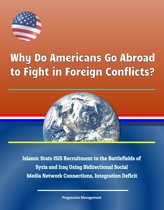 Why Do Americans Go Abroad to Fight in Foreign Conflicts? Islamic State ISIS Recruitment to the Battlefields of Syria and Iraq Using Bidirectional Social Media Network Connections, Integration Deficit