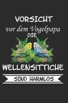 Vorsicht vor dem Vogelpapa die Wellensittiche sind Harmlos: Wellensittich Sittich Nymphensittich Spruch Lustig Geschenk Notizbuch