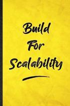 Build For Scalability: Funny Blank Lined Positive Motivation Notebook/ Journal, Graduation Appreciation Gratitude Thank You Souvenir Gag Gift