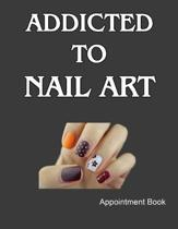Addicted To Nail Art Appointment Book: Daily and Hourly - Undated Calendar - Schedule Interval Appointments & Times